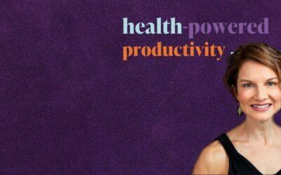 Health-Powered Productivity Podcast